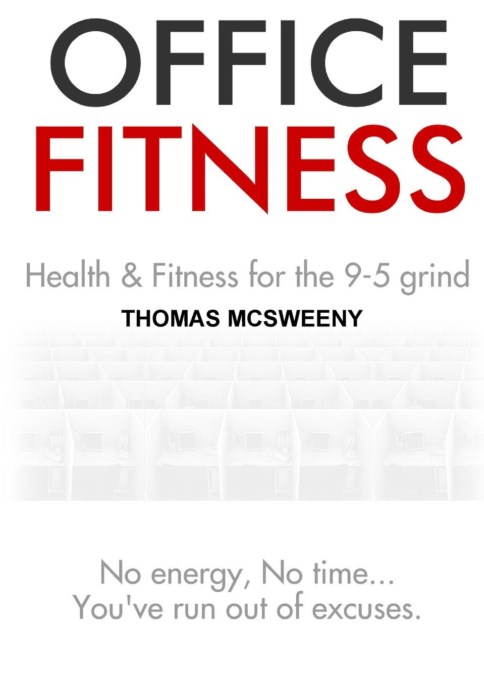 Thomas McSweeny Office Fitness. Health and Fitness for the 9-5 Grind change your mind change your life