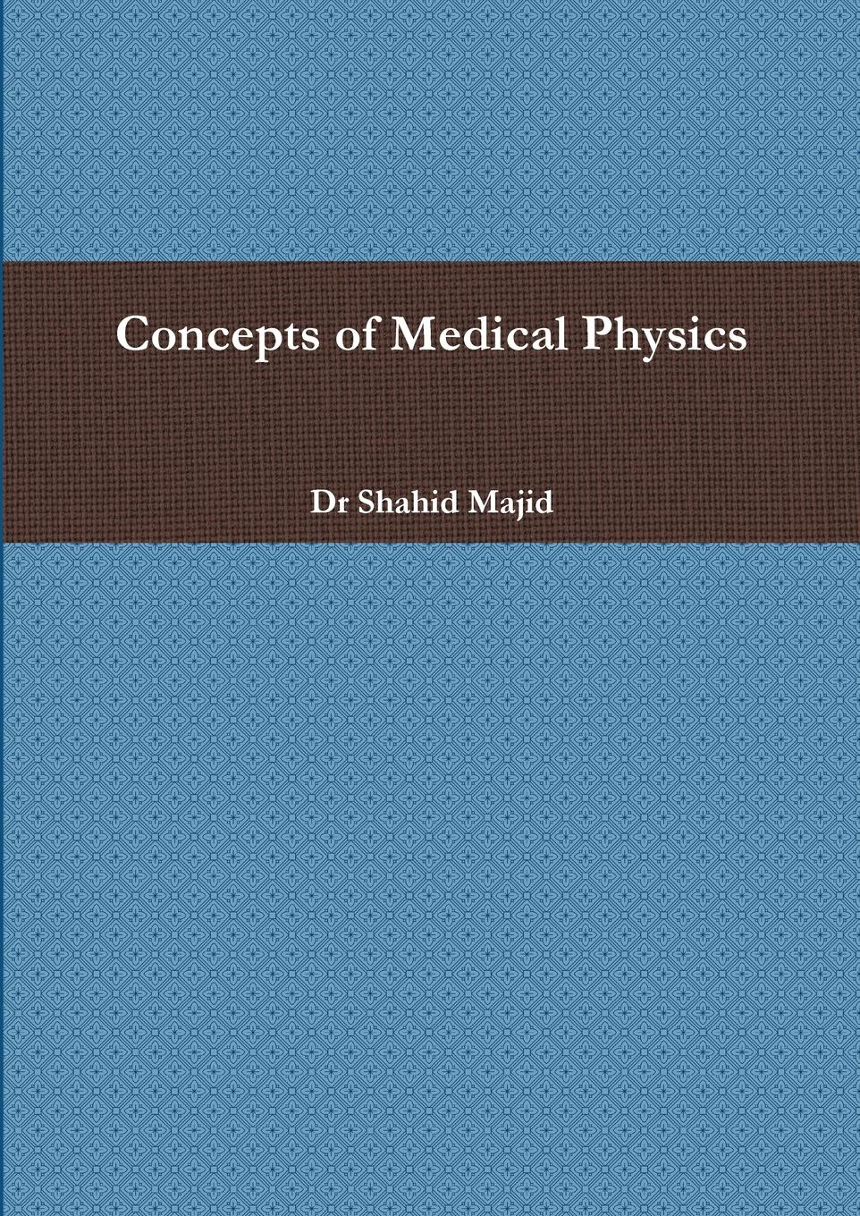 Dr Shahid Majid Concepts of Medical Physics castle thomas an introduction to medical botany