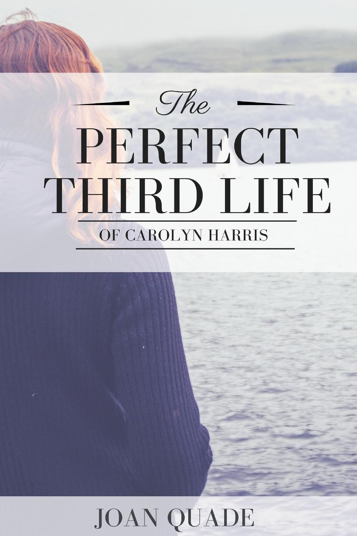 Joan Quade The Perfect Third Life of Carolyn Harris carolyn greene her mistletoe man