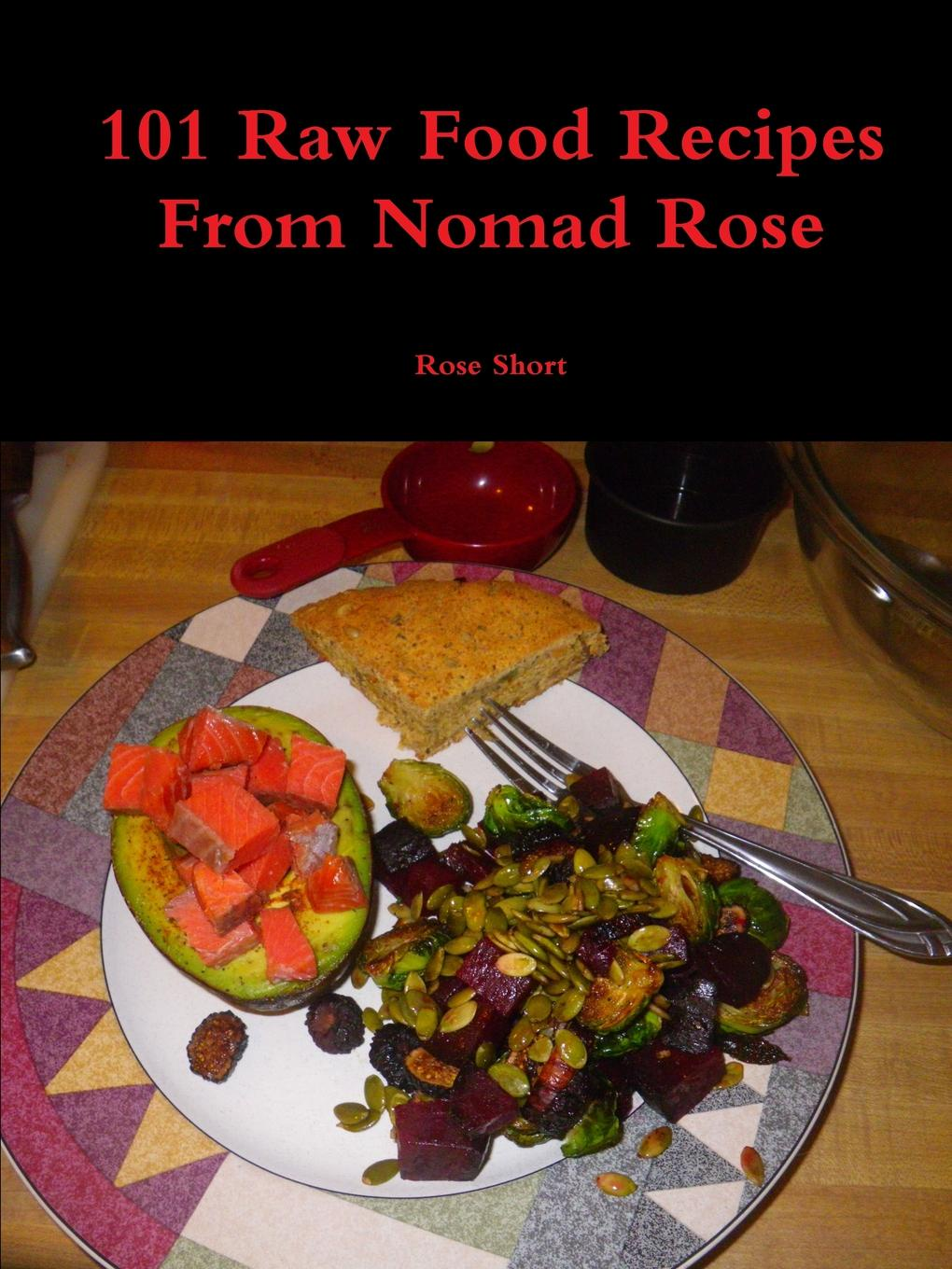 Rose Short 101 Raw Food Recipes From Nomad