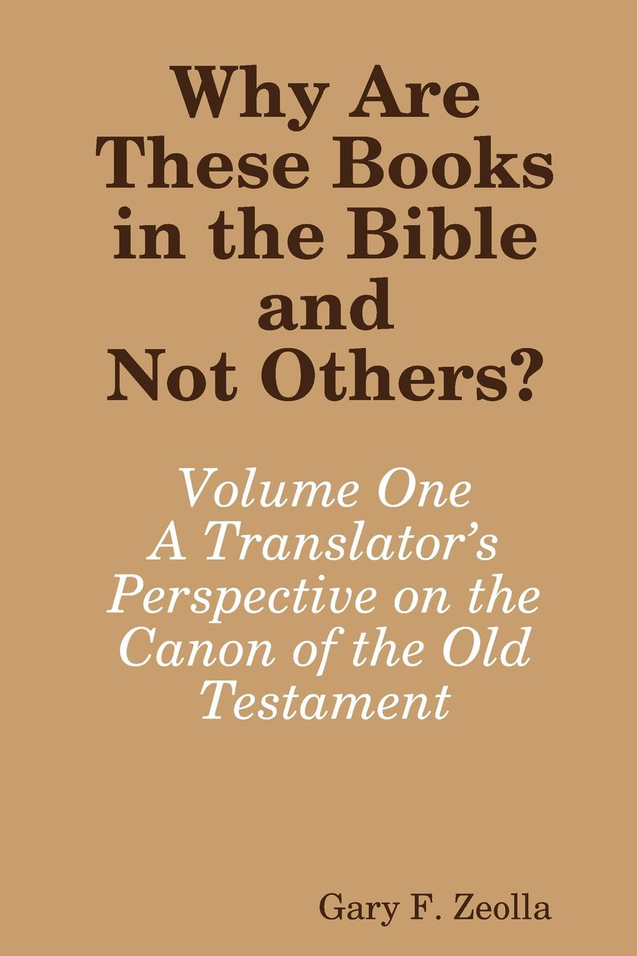 Gary F. Zeolla Why Are These Books in the Bible and Not Others.. Volume One - A Translator.s Perspective on the Canon of the Old Testament платье be in be in mp002xw1aplm