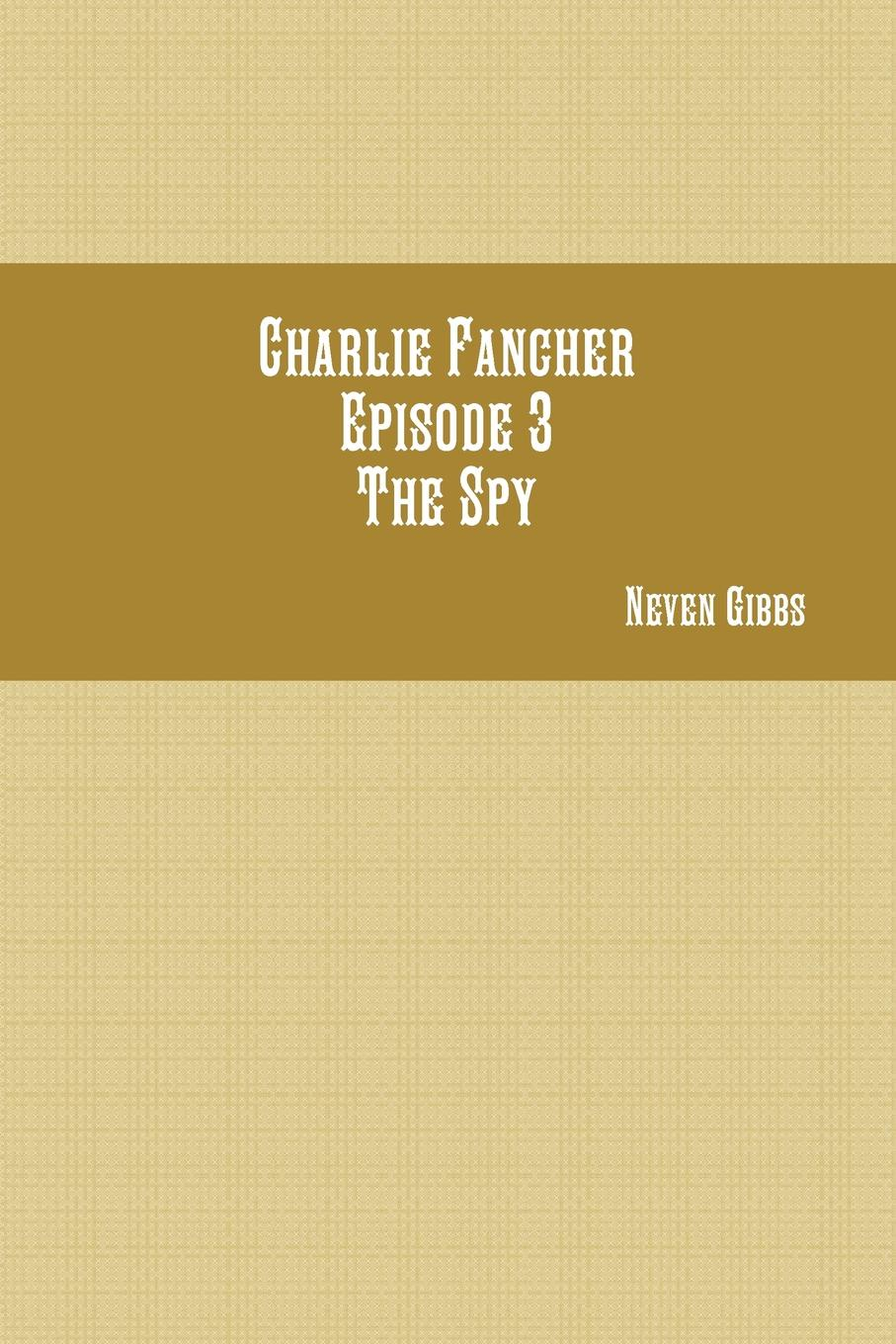 Neven Gibbs Charlie Fancher Episode 3 The Spy charlie small the mummy s tomb