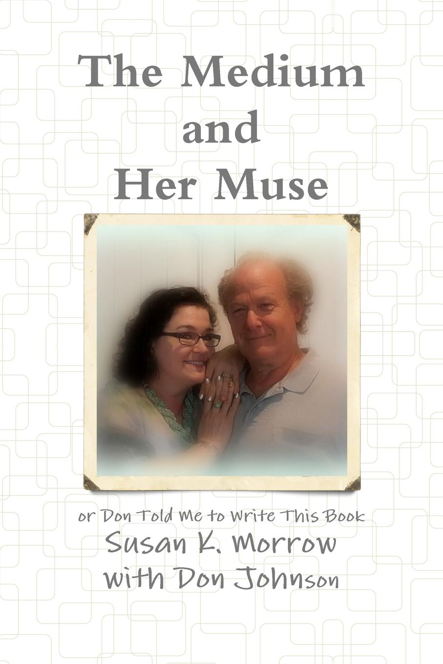 Susan K. Morrow, Don Johnson The Medium and Her Muse coolidge susan a round dozen