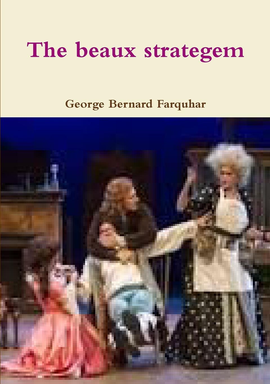 George Bernard Farquhar The beaux strategem цены онлайн