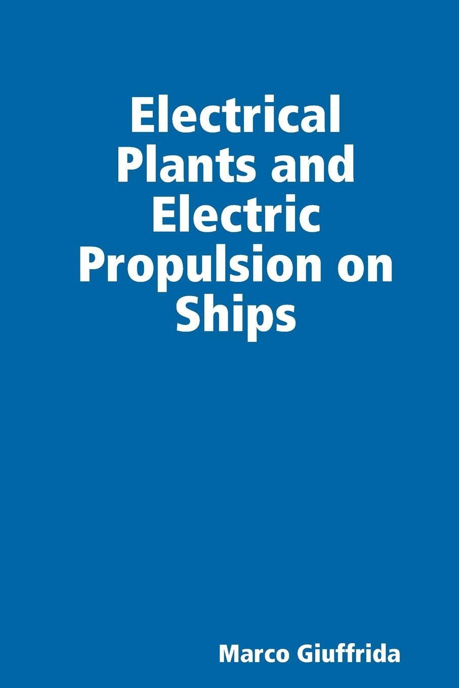 Marco Giuffrida Electrical Plants and Electric Propulsion on Ships