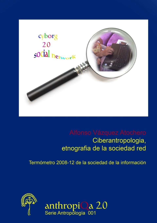 Alfonso Va Zquez Atochero Ciberantropologia, Etnografia de La Sociedad Red Termometro 2008-12 de La Sociedad de La Informacion цены