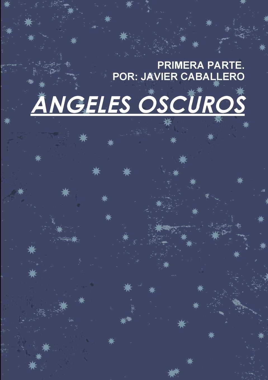 Javier Caballero Angeles Oscuros Primera Parte rafael maría merchán a la memoria de francisco javier cisneros
