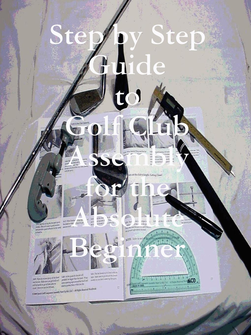 Kenneth Weir Step by Step Guide to Golf Club Assembly For the Absolute Beginner kathryn cope the official book club guide the binding
