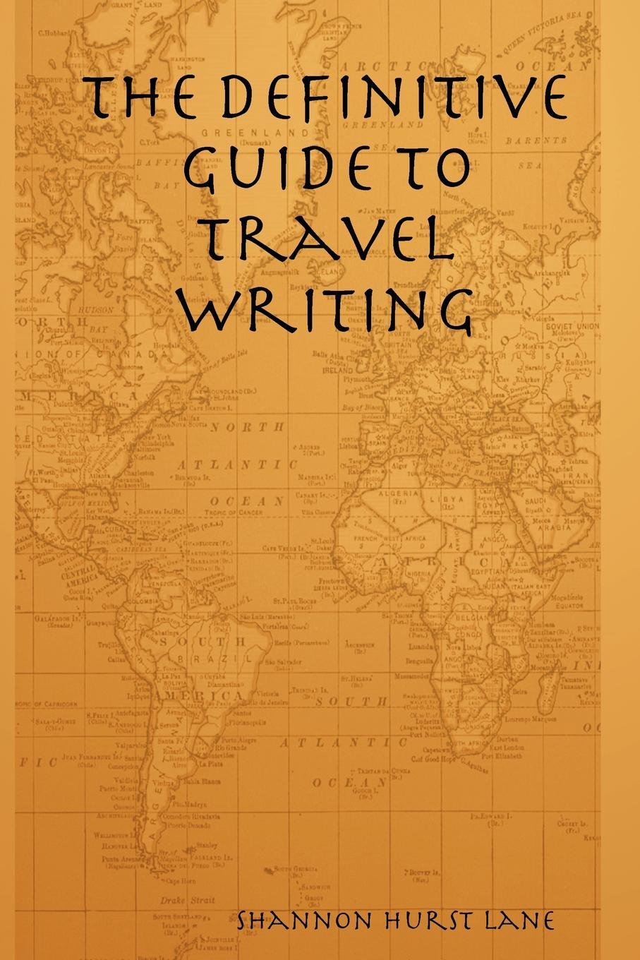 Shannon Hurst Lane The Definitive Guide to Travel Writing