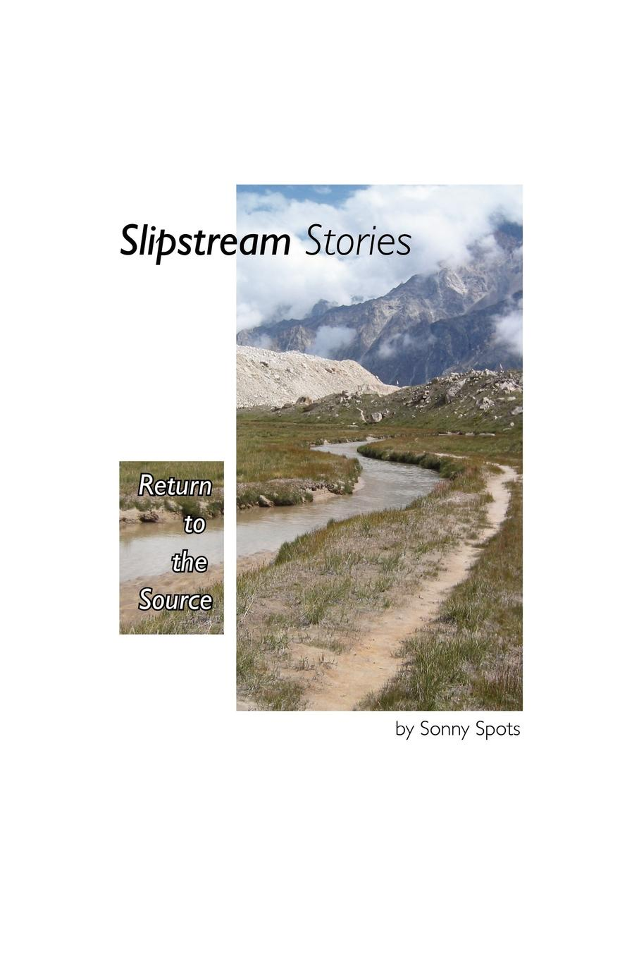 Sonny Spots Slipstream Stories, Return to the Source