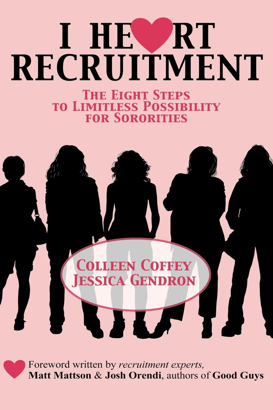 Colleen Coffey, Jessica Gendron I Heart Recruitment. The Eight Steps to Limitless Possibility for Sororities journey recruitment