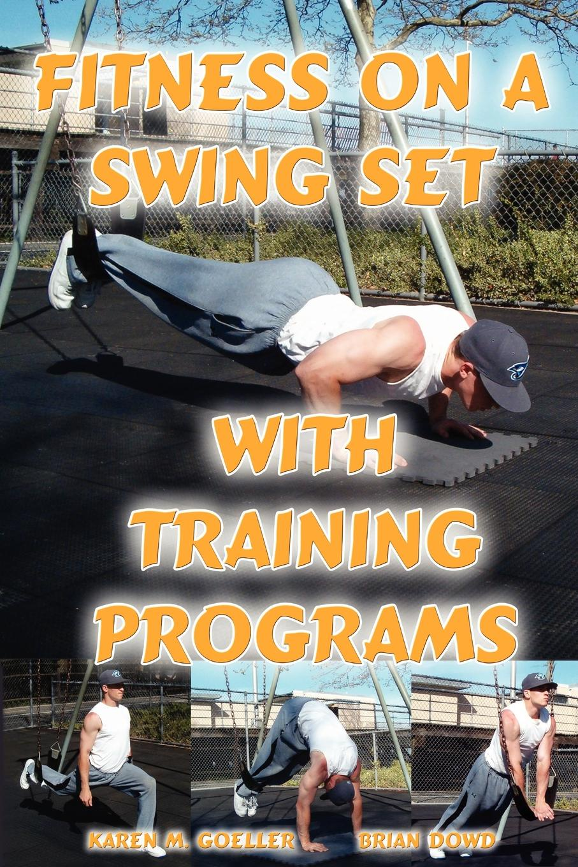 Brian Dowd, Karen M. Goeller Fitness on a Swing Set with Training Programs стоимость