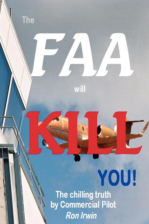 Ron Irwin The FAA Will Kill You