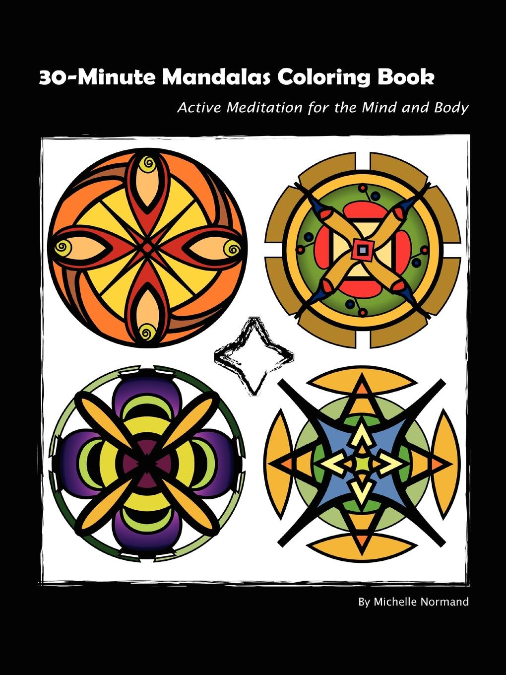 Michelle Normand 30 Minute Mandalas. Active Meditation for the Mind and Body coloring mandalas for dummies