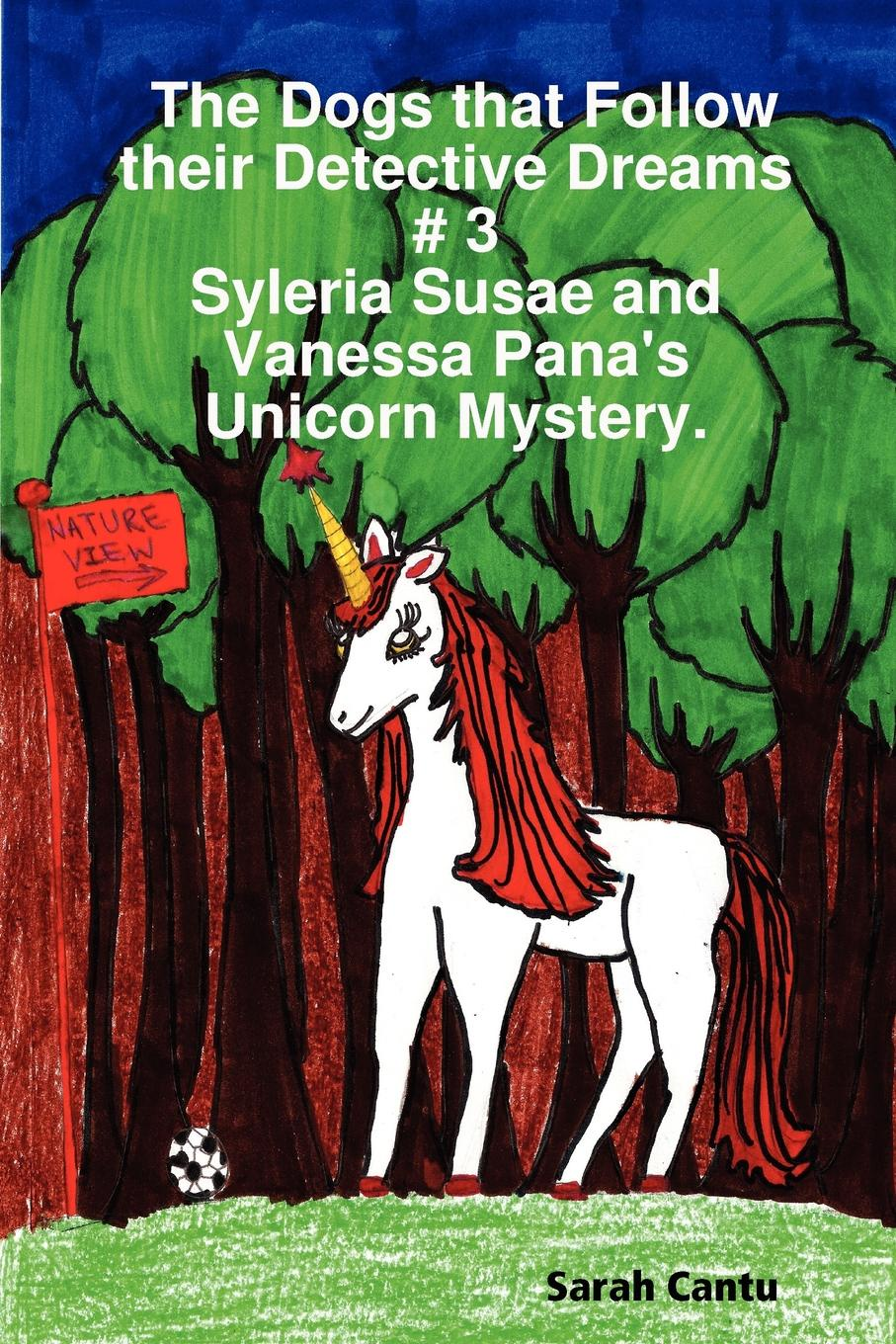 Sarah Cantu The Dogs That Follow Their Detective Dreams . 3. Syleria Susae and Vanessa Pana.s Unicorn Mystery the unicorn quest
