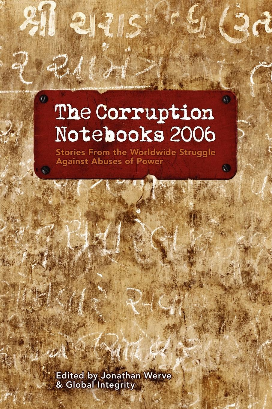Jonathan Werve The Corruption Notebooks 2006 william olsen p the anti corruption handbook how to protect your business in the global marketplace