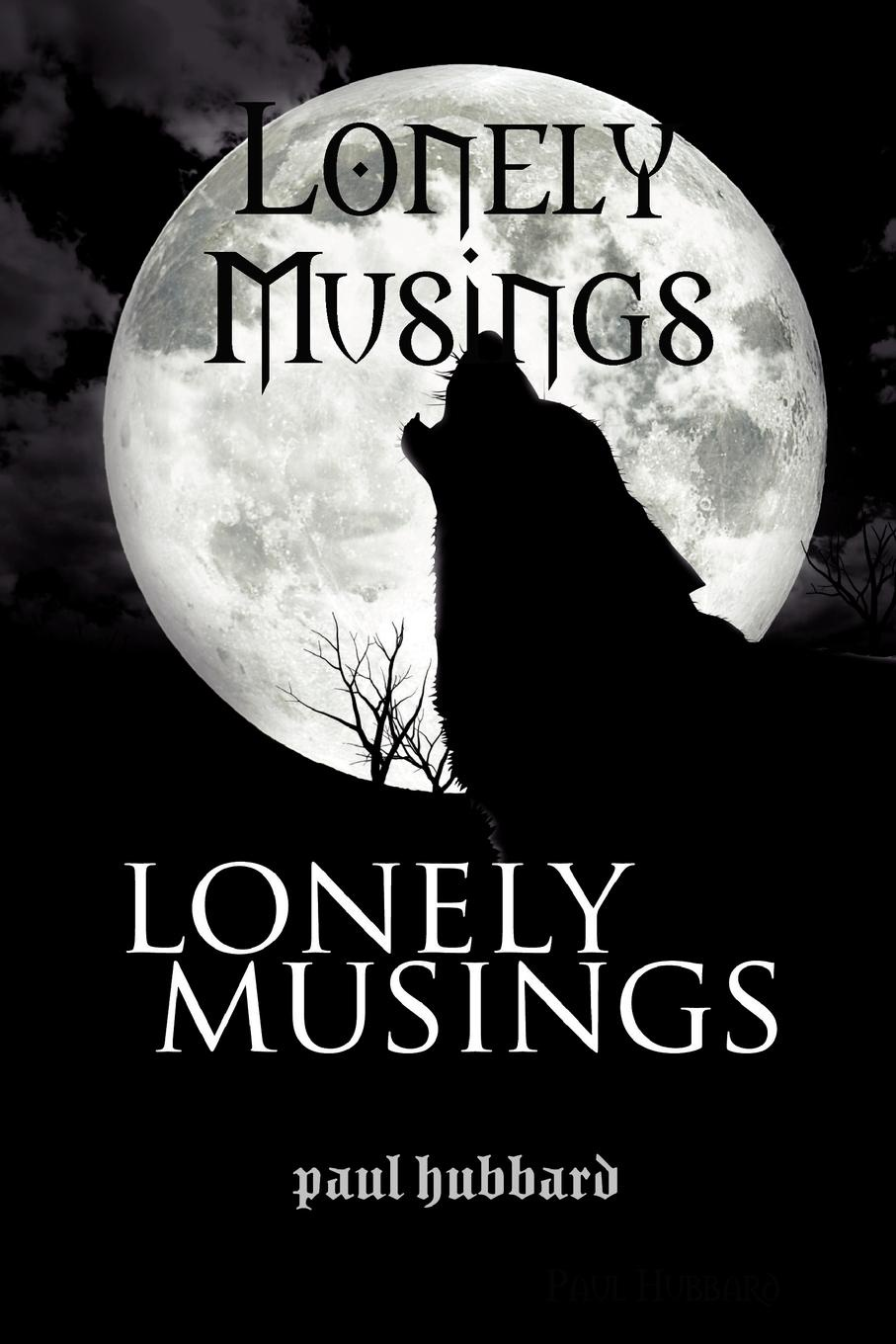 Paul Hubbard Lonely Musings this is my life