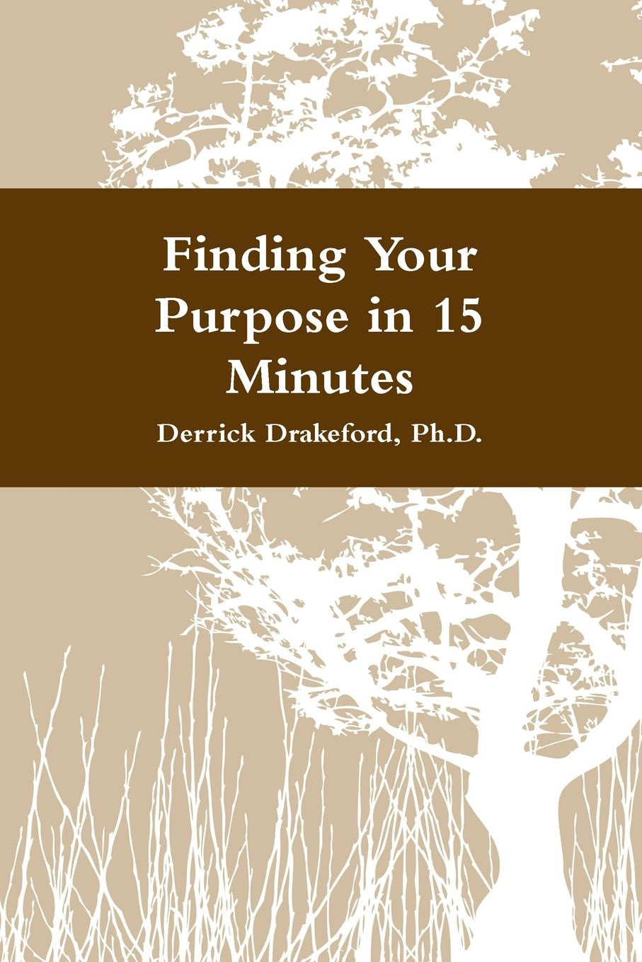 Dr. Derrick Drakeford Finding Your Purpose in 15 Minutes leadership institute women with purpose finding life balance direction