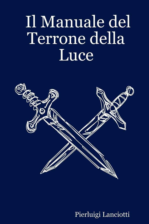 Pierluigi Lanciotti Il Manuale del Terrone Della Luce нуриа риал марго ойтзингер мичи гайгг l orfeo barockorchester nuria rial haydn arie per un amante