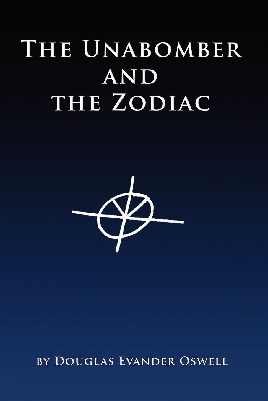 Douglas Evander Oswell The Unabomber and the Zodiac demanding the impossible