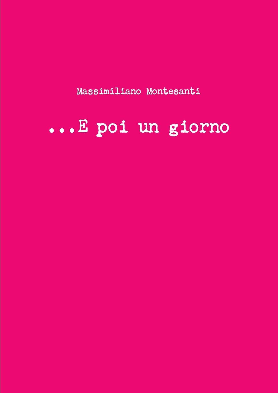 цена Massimiliano Montesanti ...E Poi Un Giorno онлайн в 2017 году