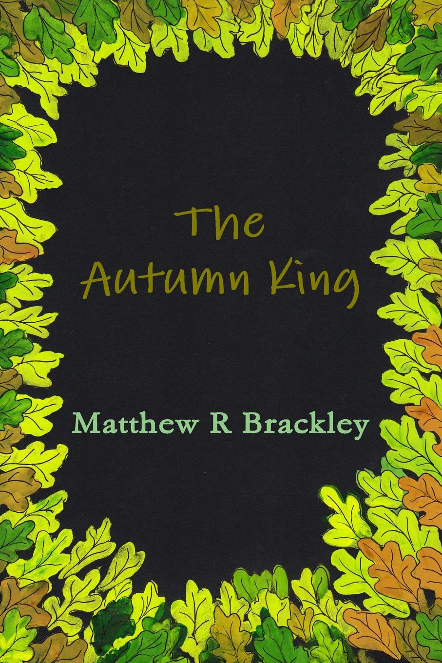 Matthew R Brackley The Autumn King matthew r brackley shadowfire