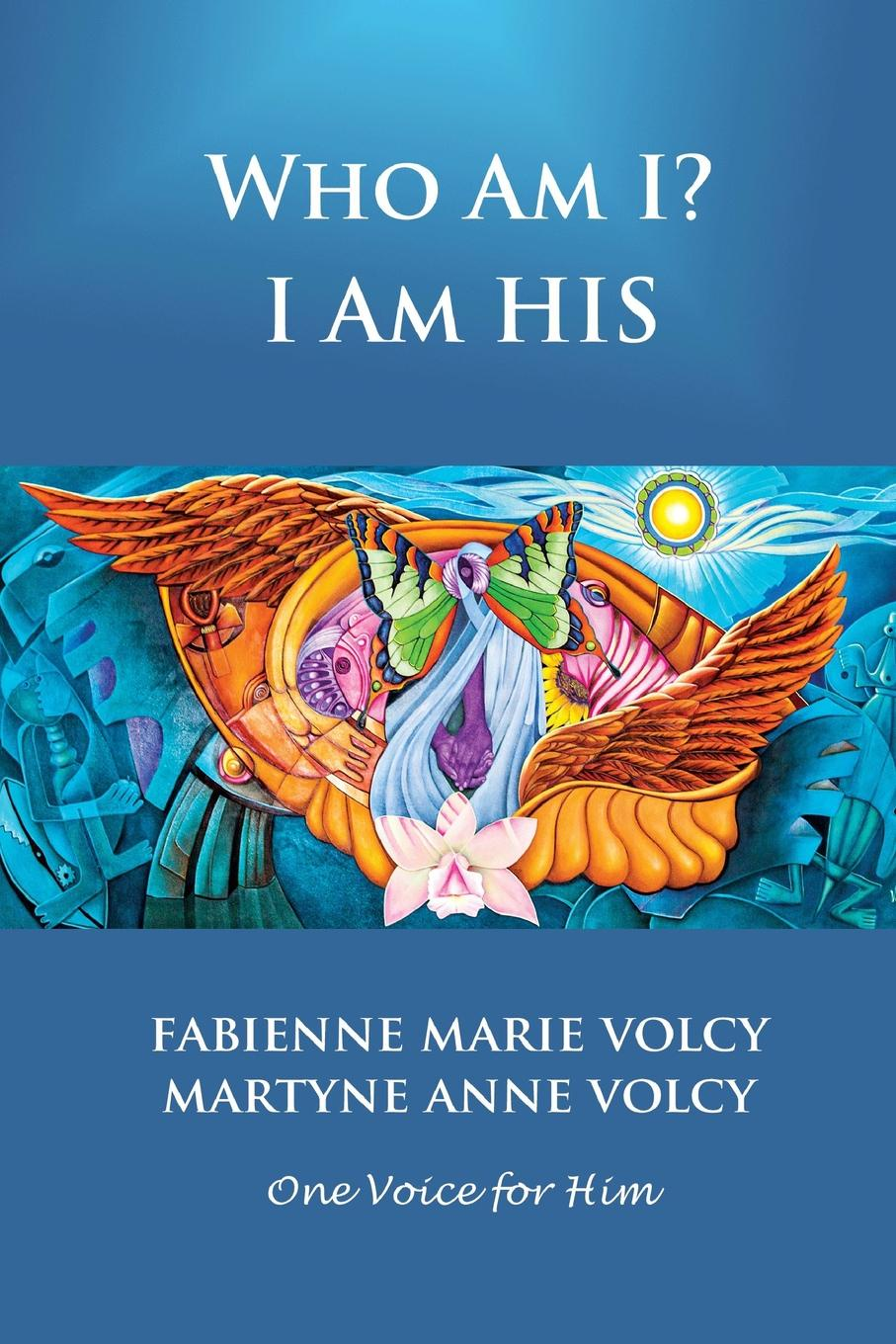 Fabienne Marie Volcy, Martyne Anne Volcy Who Am I. I Am His jim greene the god who is i am