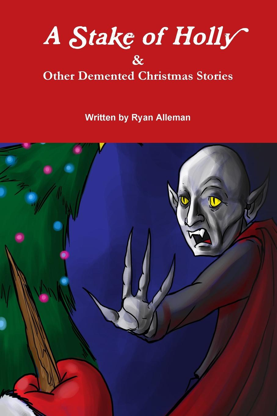 Ryan Alleman A Stake of Holly . Other DeMented Christmas Stories цена и фото