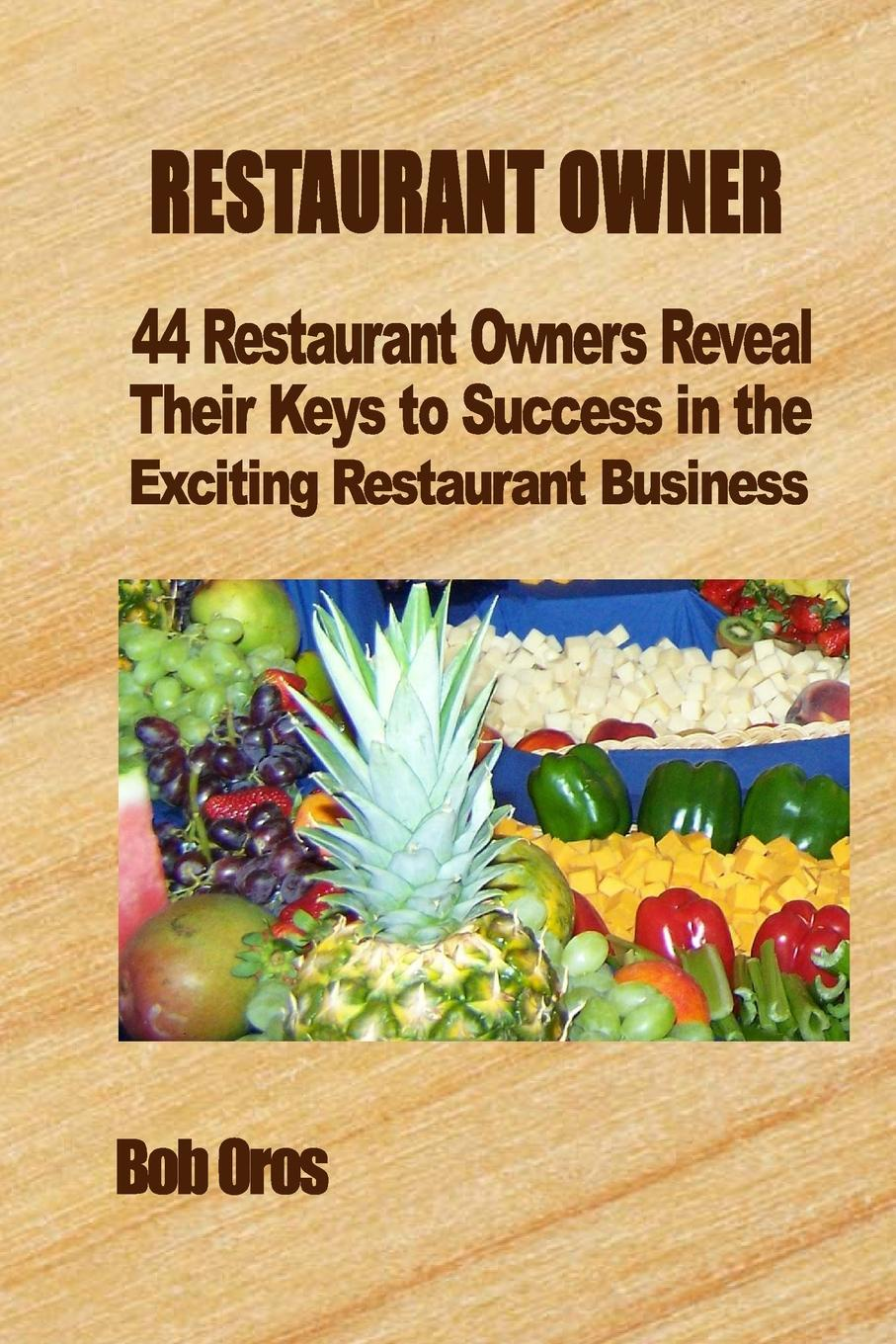 Bob Oros Restaurant Owner. 44 Restaurant Owners Reveal Their Keys to Success in the Exciting Restaurant Business saul miller l why teams win 9 keys to success in business sport and beyond isbn 9780470160725