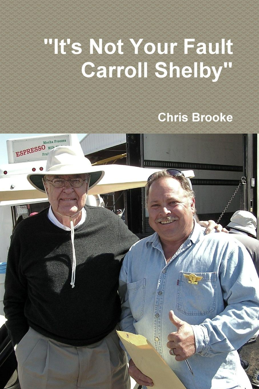 "Chris Brooke. ""It.s Not Your Fault Carroll Shelby"""