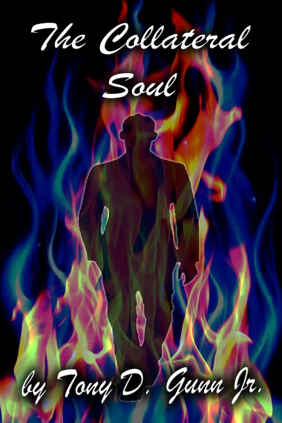Tony Gunn Jr. The Collateral Soul he s got the whole world in his hands