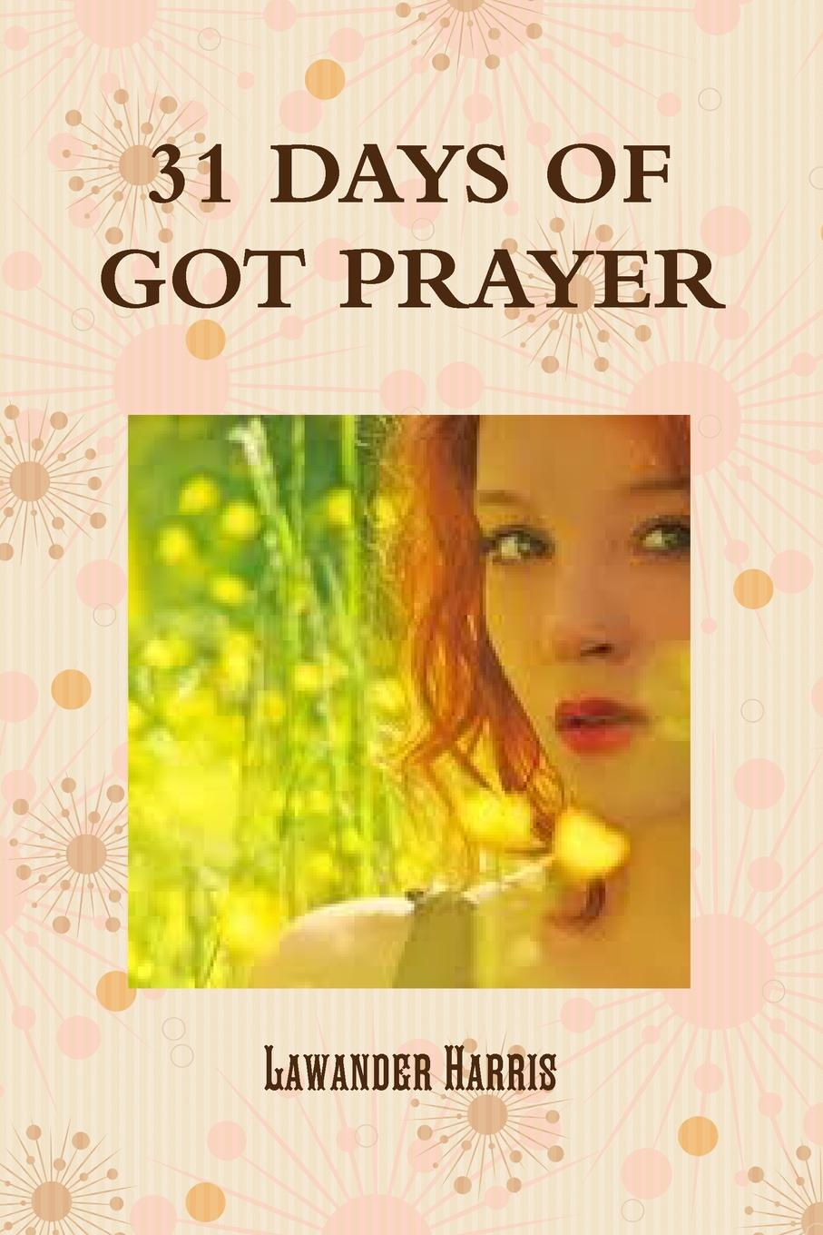 Lawander D. Harris 31 DAYS OF GOT PRAYER DEVOTIONAL(B/W) jeanne guyon thomas d brook a short and easy method of prayer