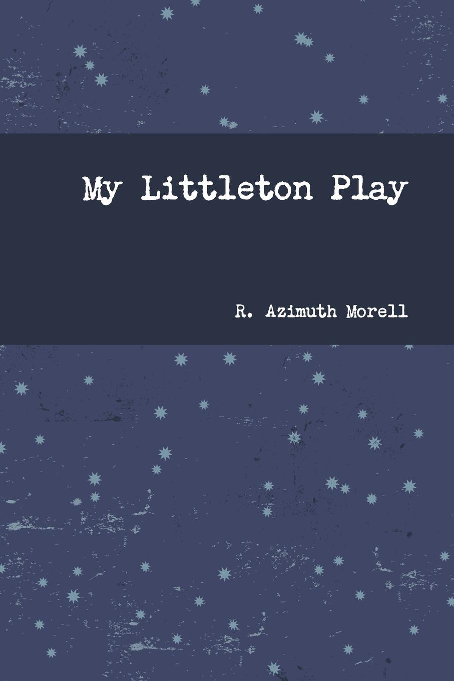 R. Azimuth Morell My Littleton Play five one act play level 3