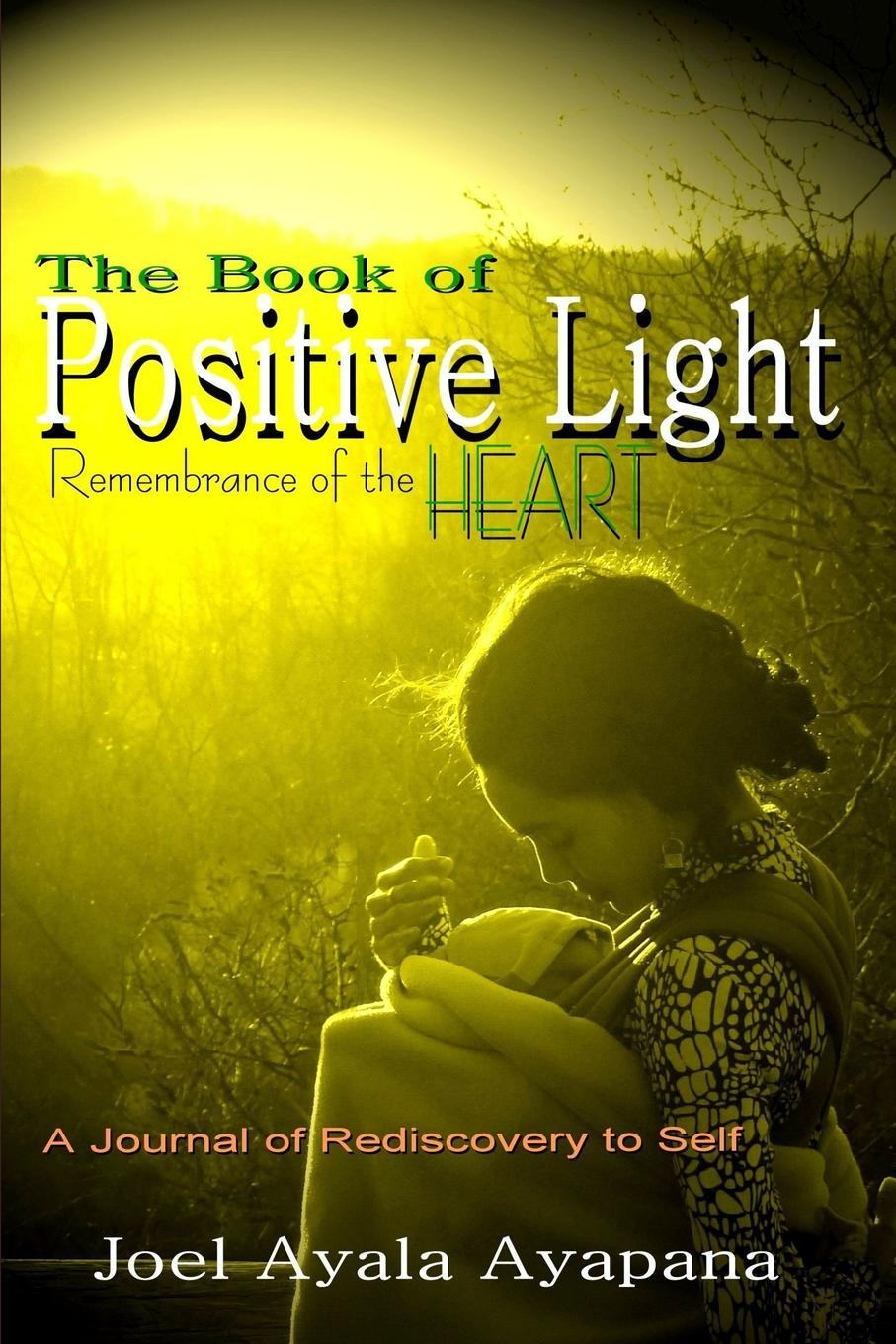 цена Joel Ayapana The Book of Positive Light. Remembrance of the Heart (Paper Back) онлайн в 2017 году