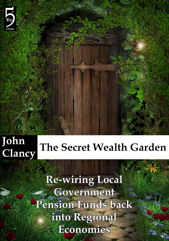John Clancy The Secret Wealth Garden