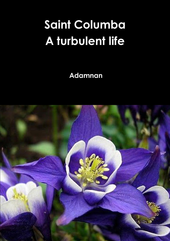 цены Adamnan Saint Columba A turbulent life