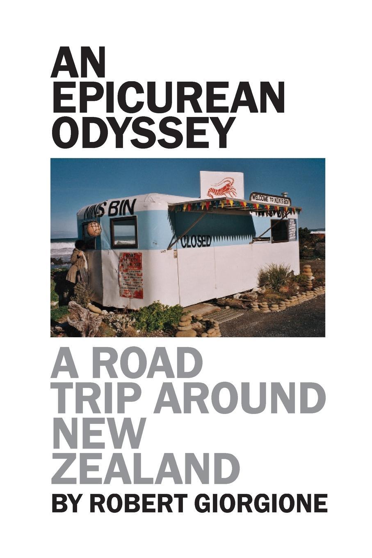 Robert Giorgione An Epicurean Odyssey. A Road Trip Around New Zealand
