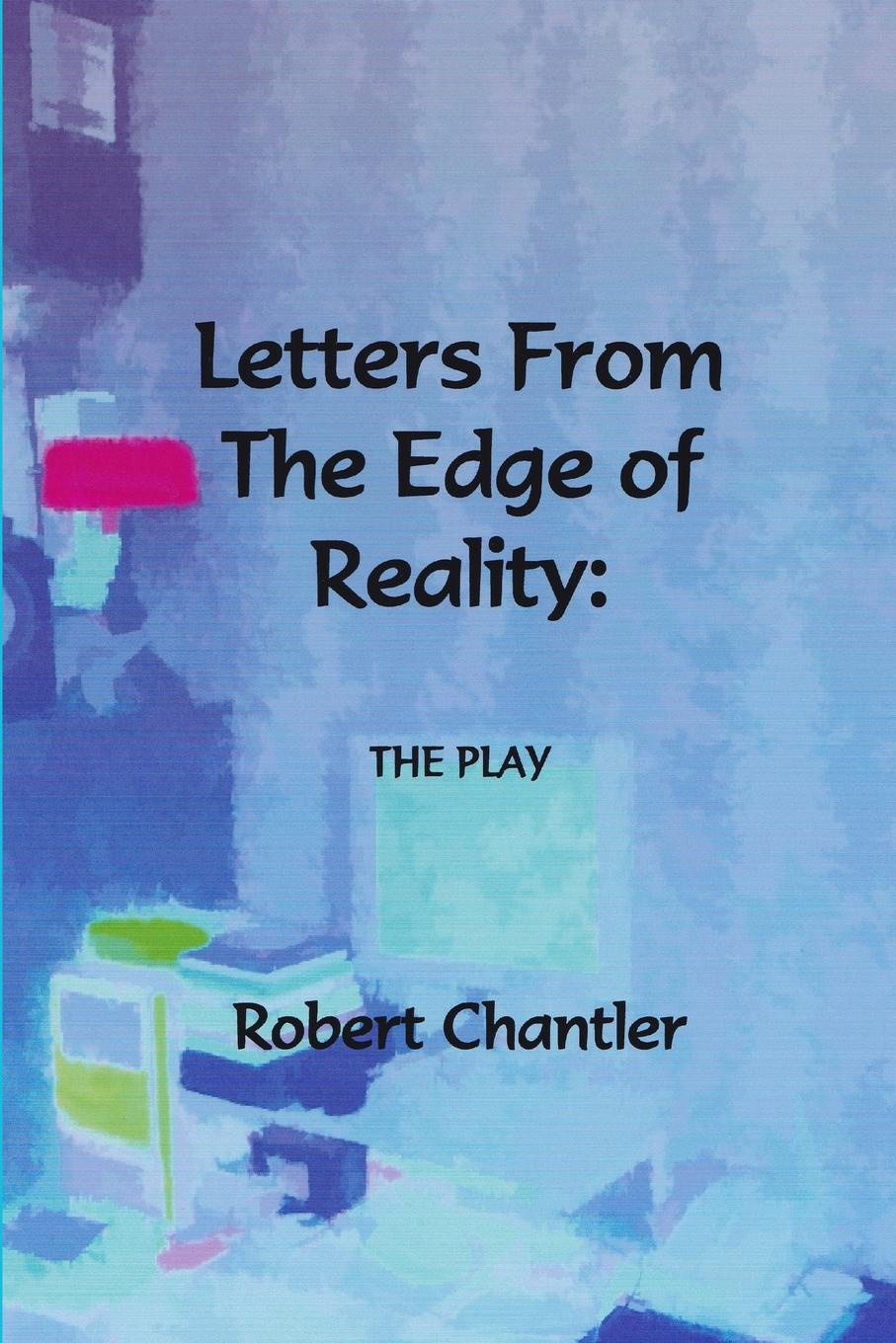 Robert Chantler Letters from the Edge of Reality - The Play