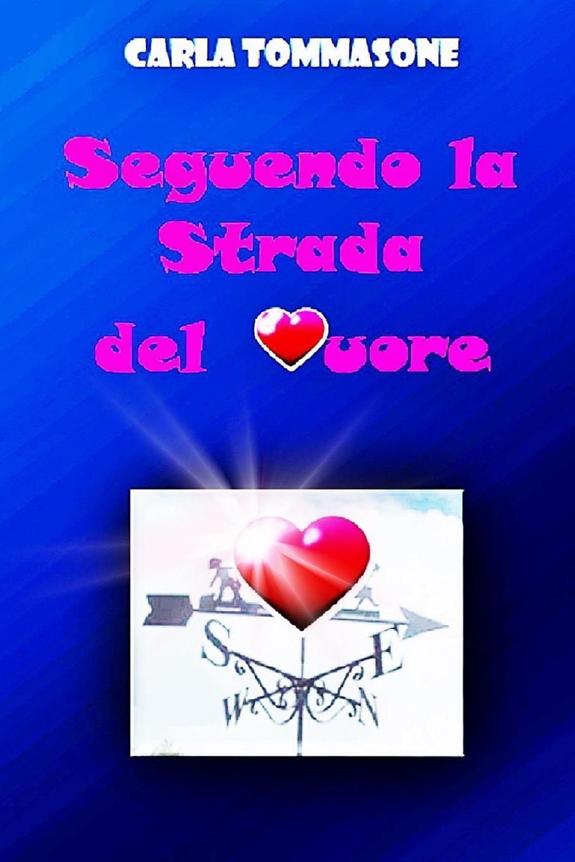Carla Tommasone SEGUENDO LA STRADA DEL CUORE недорго, оригинальная цена