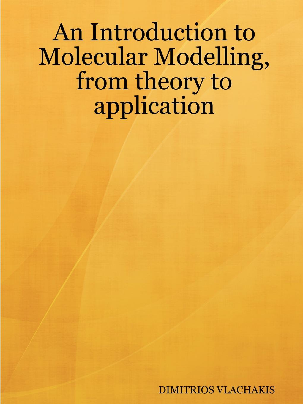 DIMITRIOS VLACHAKIS An Introduction to Molecular Modelling, from theory to application stefan kühl managing projects a very brief introduction