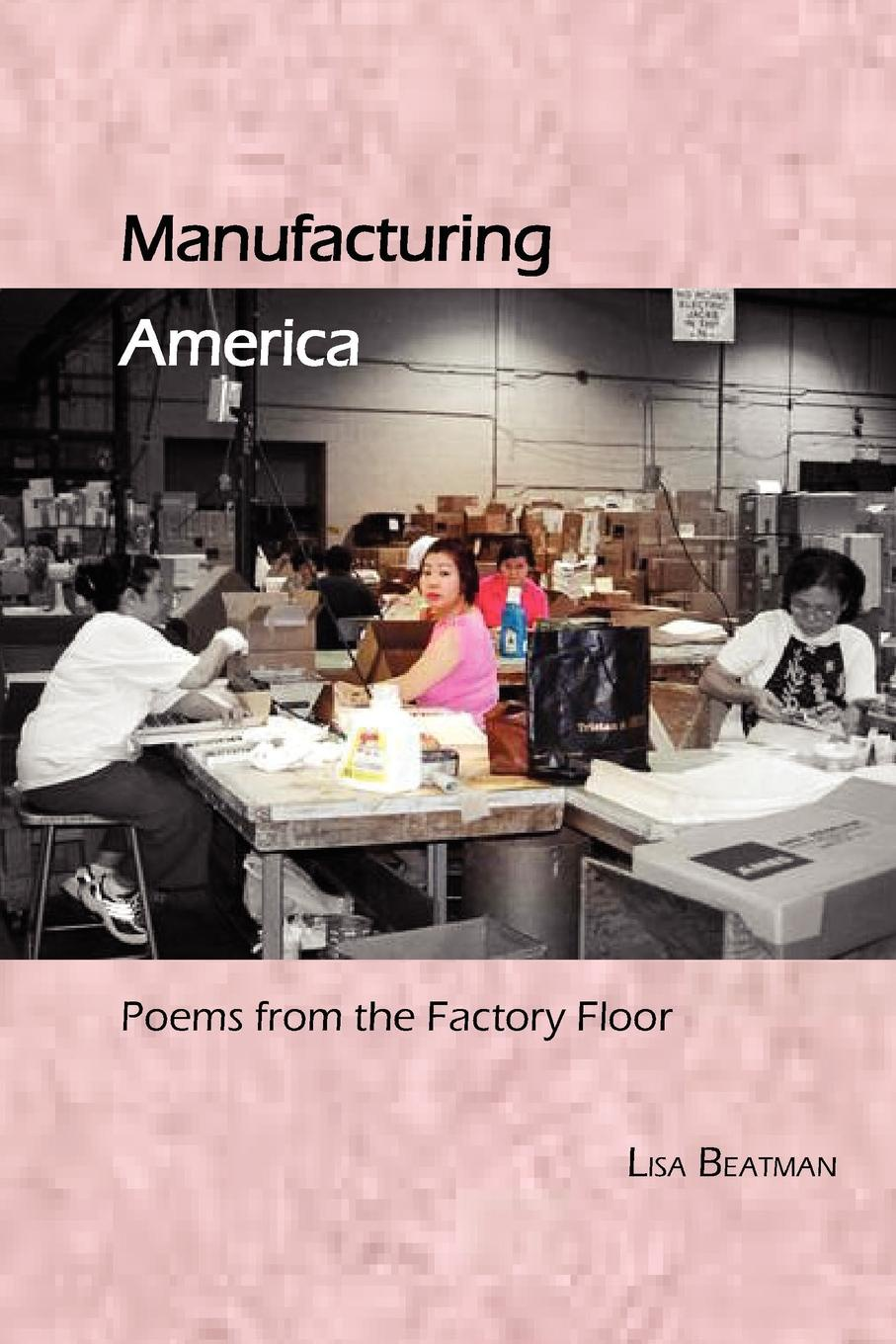 Lisa Beatman Manufacturing America, Poems from the Factory Floor стоимость