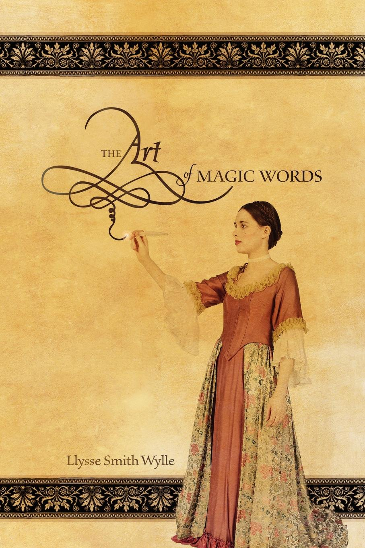 Фото - Llysse Smith Wylle The Art of Magic Words баум л чудеса страны оз the magic of oz mp3