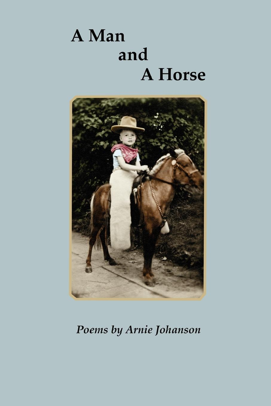 Arnie Johanson A Man and a Horse reflections on a ravaged century