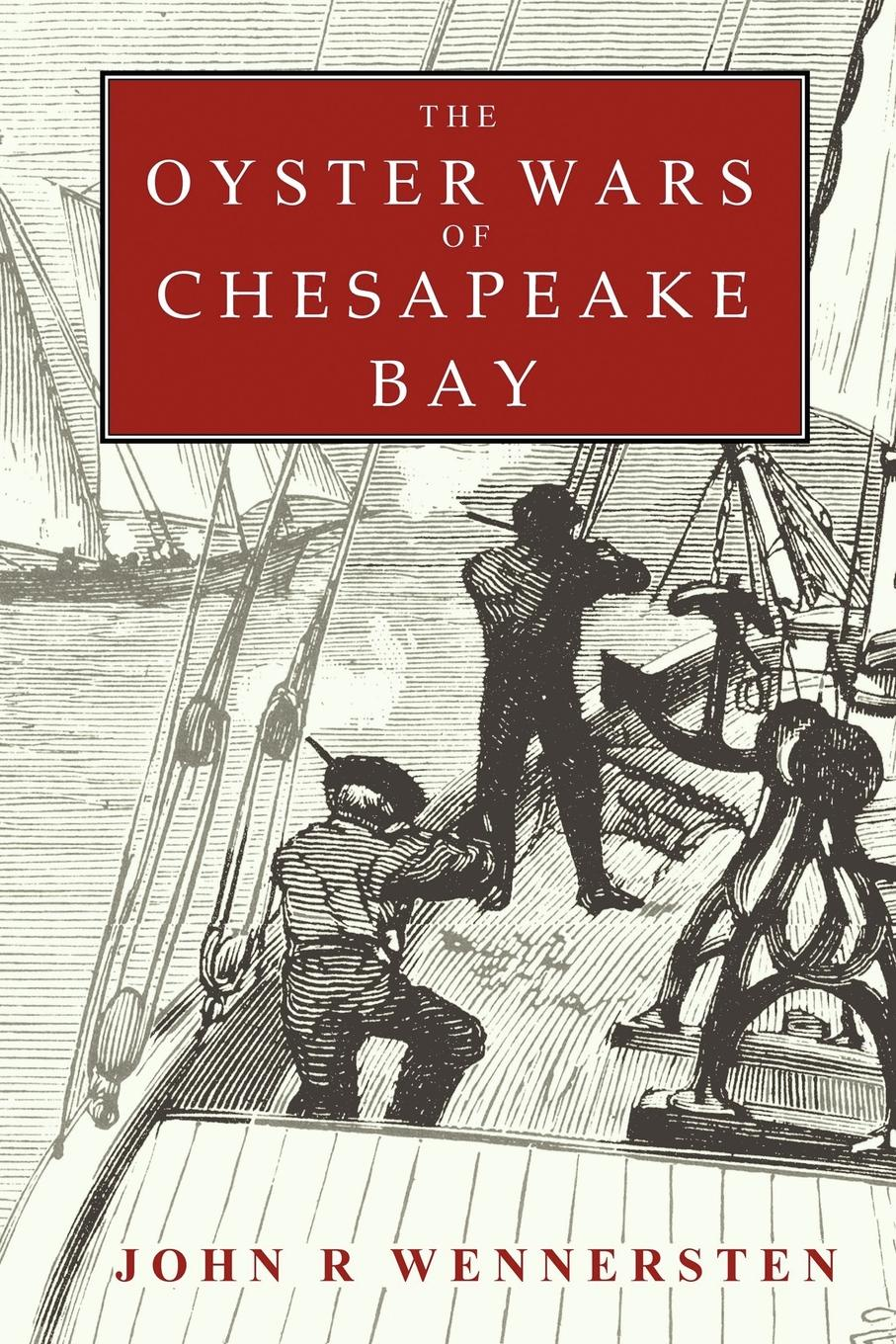 John Wennersten The Oyster Wars of Chesapeake Bay richard albright death of the chesapeake a history of the military s role in polluting the bay