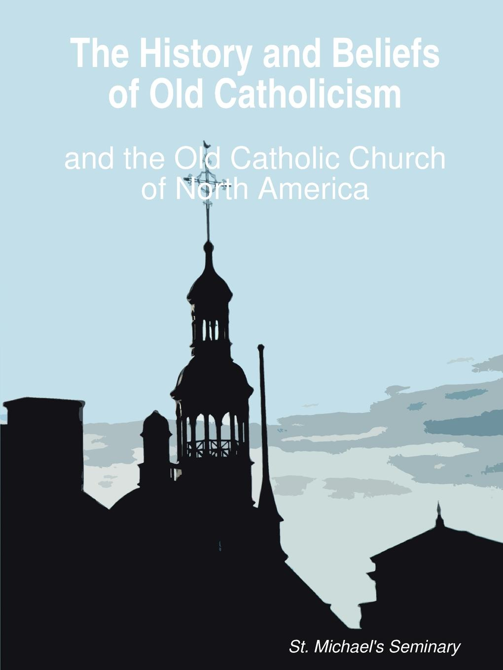 D.Div. Rt. Rev. Michael Nesmith The History and Beliefs of Old Catholicism and the Old Catholic Church of North America цена