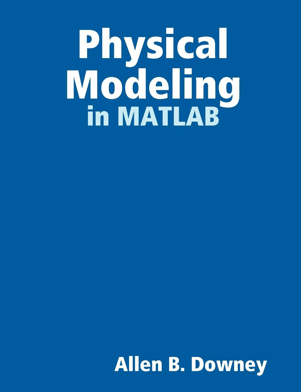 Allen Downey Physical Modeling in MATLAB lois rudnick p american identities an introductory textbook