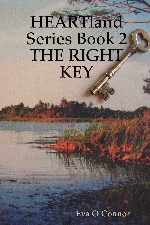 Eva O'Connor Heartland Series Book 2. The Right Key karen whittenburg toller the matchmaker s plan