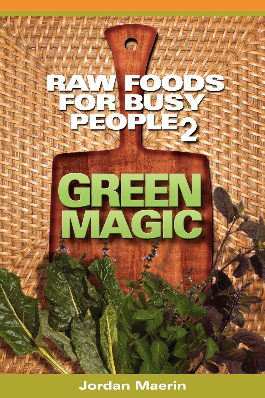 Jordan Maerin Raw Foods for Busy People 2. Green Magic