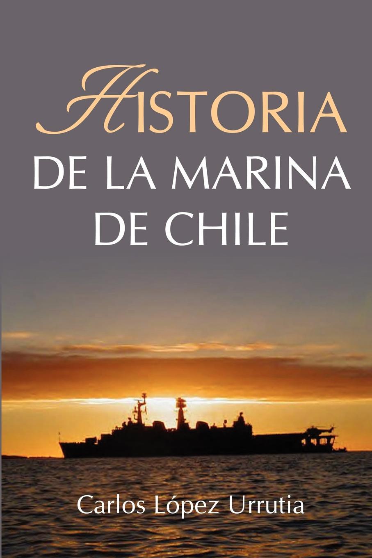 Carlos López Urrutia Historia de la Marina de Chile цены онлайн
