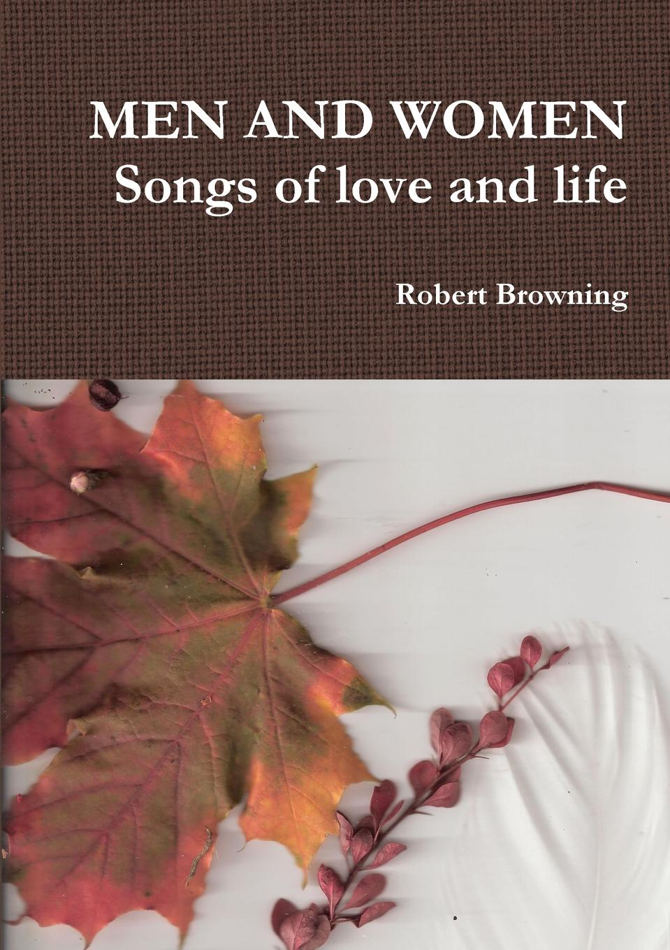 Robert Browning Men and Women Songs of Love and Life demanding the impossible